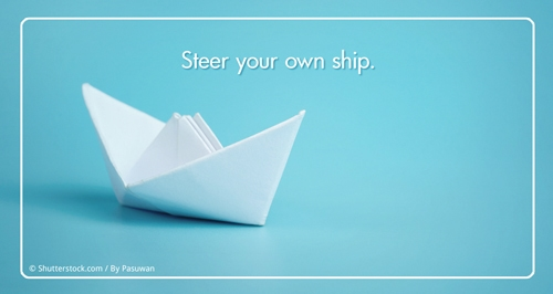 Steer your own ship.